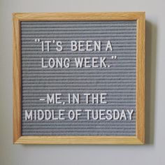 "HIVE'TIQUE - LETTER BOARDS (@hivetique) on Instagram: ""Is it nearly the weekend yet?!"" ""It's been a long week."" - me, in the middle of Tuesday. £25 grey felt oak-framed letter board. www.hivetique.com"