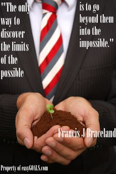 """""""The only way to discover the limits of the possible is to go beyond them into the impossible."""" Francis J Braceland #easygoals   http://easygoals.com/"""