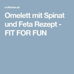 Omelett mit Spinat und Feta Rezept - FIT FOR FUN