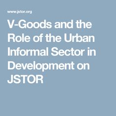 V‐Goods and the Role of the Urban Informal Sector in Development Gustav Ranis and Frances Stewart Economic Development and Cultural Change Vol. 47, No. 2 (January 1999), pp. 259-288 Published by: The University of Chicago Press DOI: 10.1086/452401 Stable URL: http://www.jstor.org/stable/10.1086/452401 Page Count: 30