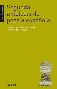 Segunda antología de poesía española / edición, notas y propuesta didáctica de Félix López. La Galera, 2014