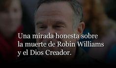 Una mirada honesta sobre la muerte de Robin Williams y el Dios Creador - DonCritiano