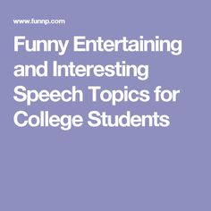 informative speech ideas updated weekly speech ideas  as college students are teenagers and always try to enjoy every moment of their study time high enthusiasm so they search moments for entertainment in