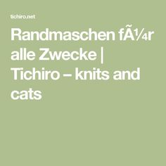 Randmaschen für alle Zwecke | Tichiro – knits and cats