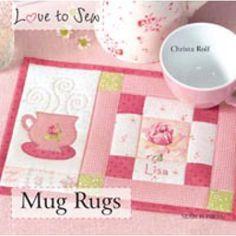 Love to Sew: Mug Rugs - Christa Rolf