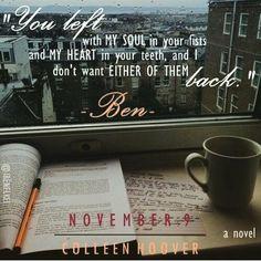 ''Te fuiste con mi alma en tus puños y mi corazón en tus dientes, y no quiero ninguno de ellos de vuelta''   November 9 - Colleen Hoover