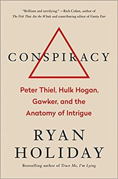 """Brian Koppelman recommends Conspiracy: Peter Thiel, Hulk Hogan, Gawker, and the Anatomy of Intrigue: """"Every one of Ryan Holiday's books is appointment reading for me. If he writes it, I make the time to read it. New Books, Good Books, Books To Read, Amazing Books, Heist Society, Society Quotes, Hulk Hogan, Page Turner, Book Authors"""