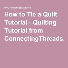 How to Tie a Quilt Tutorial - Quilting Tutorial from ConnectingThreads.com