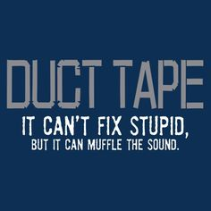 It can't fix stupid, but it can muffle the sound. Sarcastic Quotes, Funny Quotes, Life Quotes, Life Memes, Mood Quotes, Cant Fix Stupid, Stupid People, Funny Tees, Funny Tshirts