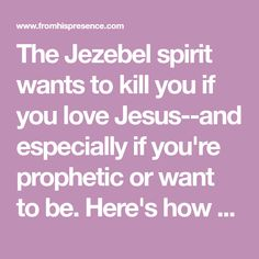 The Jezebel spirit wants to kill you if you love Jesus--and especially if you're prophetic or want to be. Here's how to stay safe from the Jezebel spirit.