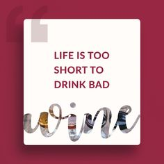 Life is too short to drink bad Must Have Gadgets, The Last Drop, Perfect Glass, Wine Quotes, Life Is Short, Drinks, Drink, Blame Quotes, Beverage