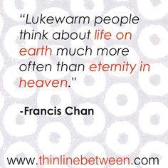 Luke warm...~Francis Chan