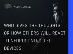 Neurogress.io. We are seeing neurotechnology do some amazing stuff but it is precisely because of its amazing potential that some people are experiencing fear about what the future may hold. However, there's also a lot of reasons why society will ultimately eagerly embrace this tech. Invest in the interactive mind-controlled devices of the future by buying tokens now. Visit Neurogress.io. Some People, Hold On, Investing, Mindfulness, Tech, Thoughts, Future, Amazing, Future Tense