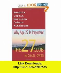 The 27 Club Why Age 27 Is Important (9780473206840) Michael Owen , ISBN-10: 0473206846  , ISBN-13: 978-0473206840 ,  , tutorials , pdf , ebook , torrent , downloads , rapidshare , filesonic , hotfile , megaupload , fileserve