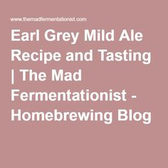 Earl Grey Mild Ale Recipe and Tasting | The Mad Fermentationist - Homebrewing Blog