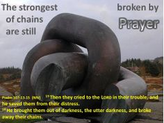 When you need a BREAKTHROUGH in life, let God BREAK OFF the chains that hold you, so you can BREAKOUT of the darkness you're in