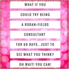 What IF! If you've thought about becoming a Rodan and Fields Consultant you can…