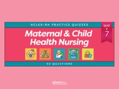 Maternal and Child Health Nursing Practice Quiz #7 (50 Questions)