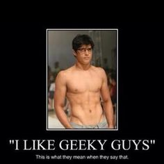 Sad but true, poor truly geeky guys... Yeah I will stick to musicians and skaters....