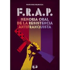 """Muniesa, Mariano. """"F.R.A.P. : memoria oral de la resistencia antifranquista"""". Barcelona: Quarentena, 2015. Encuentra este libro en la 4ª planta: Barcelona: Quarentena, 2015 Barcelona, Movie Posters, Essayist, Book, Film Poster, Barcelona Spain, Billboard, Film Posters"""