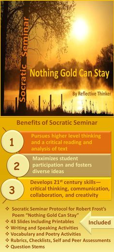 "Socratic seminar is an excellent and engaging way for students to practice higher order thinking skills. This 43-slide PowerPoint resource with printables is a Socratic seminar featuring the poem ""Nothing Gold Can Stay"" by Robert Frost. This resource includes a well-organized protocol for conducting a formal discussion or Socratic seminar based on Frost's poem. #Socraticseminar #poetry #NothingGoldCanStay"