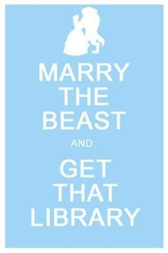 """Marry the beast, and get that library."""