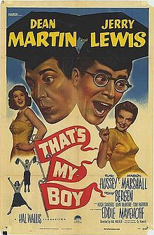That's My Boy    Directed byHal Walker  Produced byCy Howard  Hal B. Wallis  Written byCy Howard  StarringDean Martin  Jerry Lewis  Ruth Hussey  Eddie Mayehoff  Polly Bergen  Distributed byParamount Pictures  Release date(s)May 13, 1951