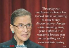 Voting rights act ruling... scary to think of Ginsberg leaving, scary to think of anyone but Obama replacing her.  We need more like her on the Supreme Court!