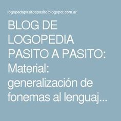 BLOG DE LOGOPEDIA PASITO A PASITO: Material: generalización de fonemas al lenguaje espontáneo Speech Language Pathology, Speech And Language, Speech Therapy, Psychology, Blog, 1, Teaching, Activities, School