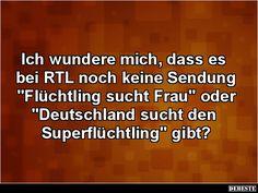 Ich wundere mich, dass es bei RTL noch keine Sendung.. | Lustige Bilder, Sprüche, Witze, echt lustig