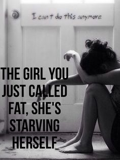 It's sad because no matter how skinny she gets, she will always consider herself fat. It's a horrible, endless cycle.