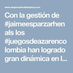 Con la gestión de #jaimeesparzarhenals los #juegosdeazarencolombia han logrado gran dinámica en los últimos años en Colombia