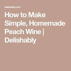 How to Make Simple, Homemade Peach Wine Jerky Recipes, Homebrew Recipes, Making Beef Jerky, Homemade Wine Recipes, Cordial Recipe, My Favorite Food, Favorite Recipes, Peach Wine, Make Your Own Wine