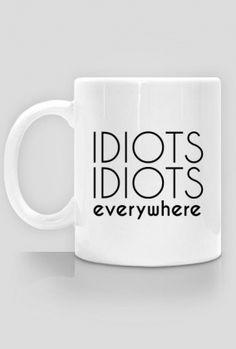 Idiots idiots everywhere
