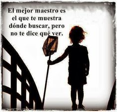The best teacher is the one who tells you where to look, but doesnt tell you what to find. We Can Do It, Told You So, Quotes En Espanol, Clever Quotes, Real Life Quotes, Teachers' Day, Beginning Of School, Positive Messages, Teacher Quotes
