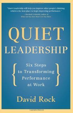 [Kindle] Quiet Leadership: Six Steps to Transforming Performance at Work Author David Rock, Leadership Development, Leadership Tips, Books On Leadership, Professional Development, Change Leadership, Effective Leadership, School Leadership, Leadership Activities, Educational Leadership