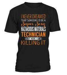 I Never Dreamed That Someday I'd Be a Super Sexy Hazardous Materials Technician #HazardousMaterialsTechnician