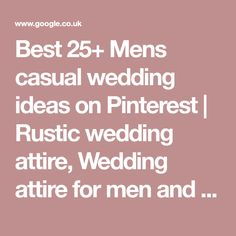 Best 25+ Mens casual wedding ideas on Pinterest | Rustic wedding attire, Wedding attire for men and Groom and groomsmen outfits