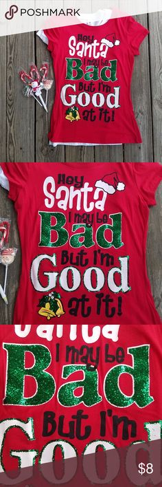 I May Be Bad But I'm Good At It Xmas Red Shirt Perfect for your Ugly Christmas Sweater party!  Like new! **White undershirt NOT included**  Hey Santa I May be Bad but I'm Good at it!  Juniors XL. Measurements in photos. Tops Tees - Short Sleeve