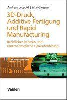 Zusammenfassung 3D-Druck, Additive Fertigung und Rapid Manufacturing von Andreas Leupold und Silke Glossner. Produktpiraterie, Markenschutz und Haftungsfragen – rechtliche Aspekte des 3D-Drucks.