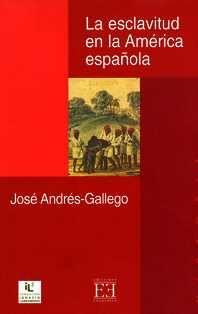 La esclavitud en la América española / José Andrés-Gallego. HT 1052.5 A57