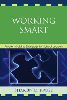 Working smart: Problem-solving strategies for school leaders. (2009). by Sharon D. Kruse