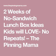 2 Weeks of No-Sandwich Lunch Box Ideas Kids will LOVE- No Repeats! – The Pinning Mama