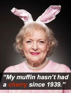 16 Most Outrageous Things Betty White Has Ever Said....swear, I would give almost anything to meet Betty one day...