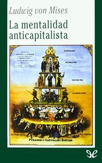 Autor: Ludwig von Mises. Año: 1956. Categoría: Política, Economía, Historia. Formato: PDF + EPUB. Sinopsis: El capitalismo, entendido como sistema de econo