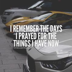 I remember the days i prayed for the things i have now.