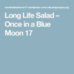 Long Life Salad – Once in a Blue Moon 17
