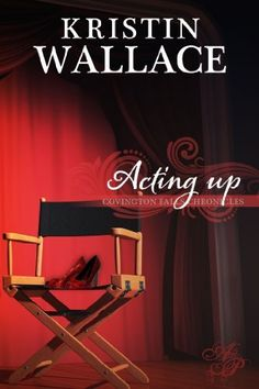 Acting Up (Covington Falls Chronicles) by Kristin Wallace, http://www.amazon.com/dp/B00JUAJKVQ/ref=cm_sw_r_pi_dp_Rr9vtb0ERBTQF