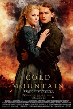 Cold Mountain (2003) beautiful movie. I loved both the book and the movie.*