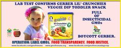 Warning: Lab tests show that Gerber Graduates Lil' Crunchies Veggie Dip Baked Whole Grain Corn Snack contains 100 percent insecticidal GMO corn.